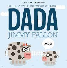 Amazon.com: Your Baby's First Word Will Be DADA (9781250071811): Fallon,  Jimmy, Ordóñez, Miguel: Books